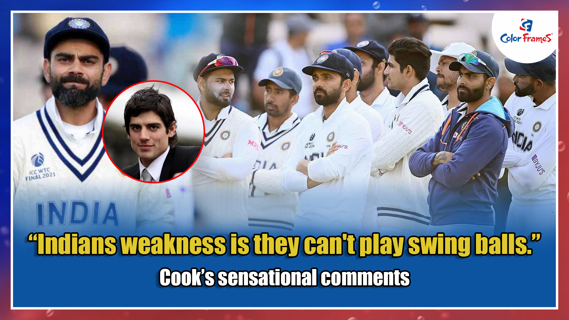 """""""Indians weakness is they can't play swing balls."""" Cook's sensational comments"""