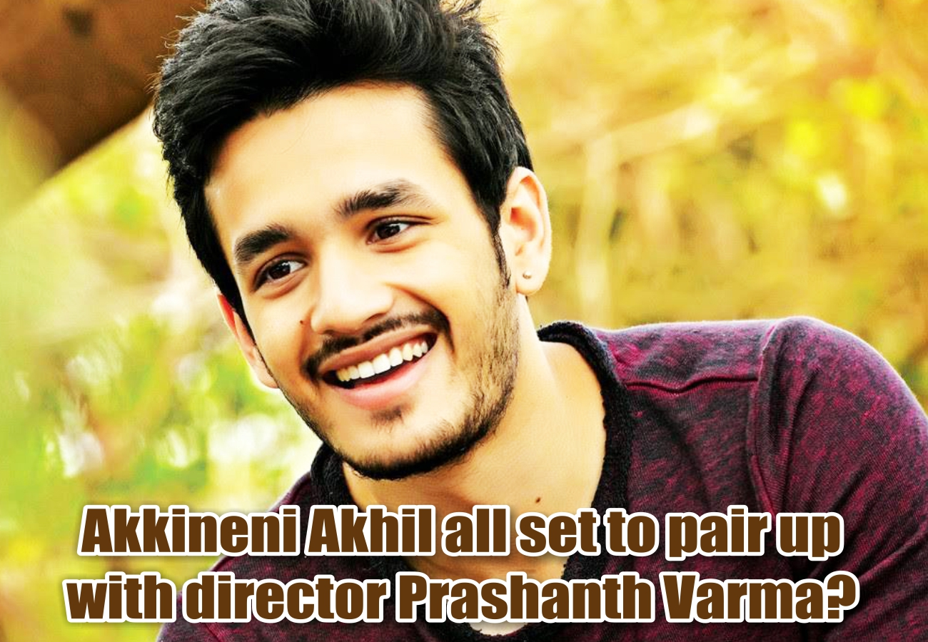 Akkineni Akhil all set to pair up with director Prashanth Varma?