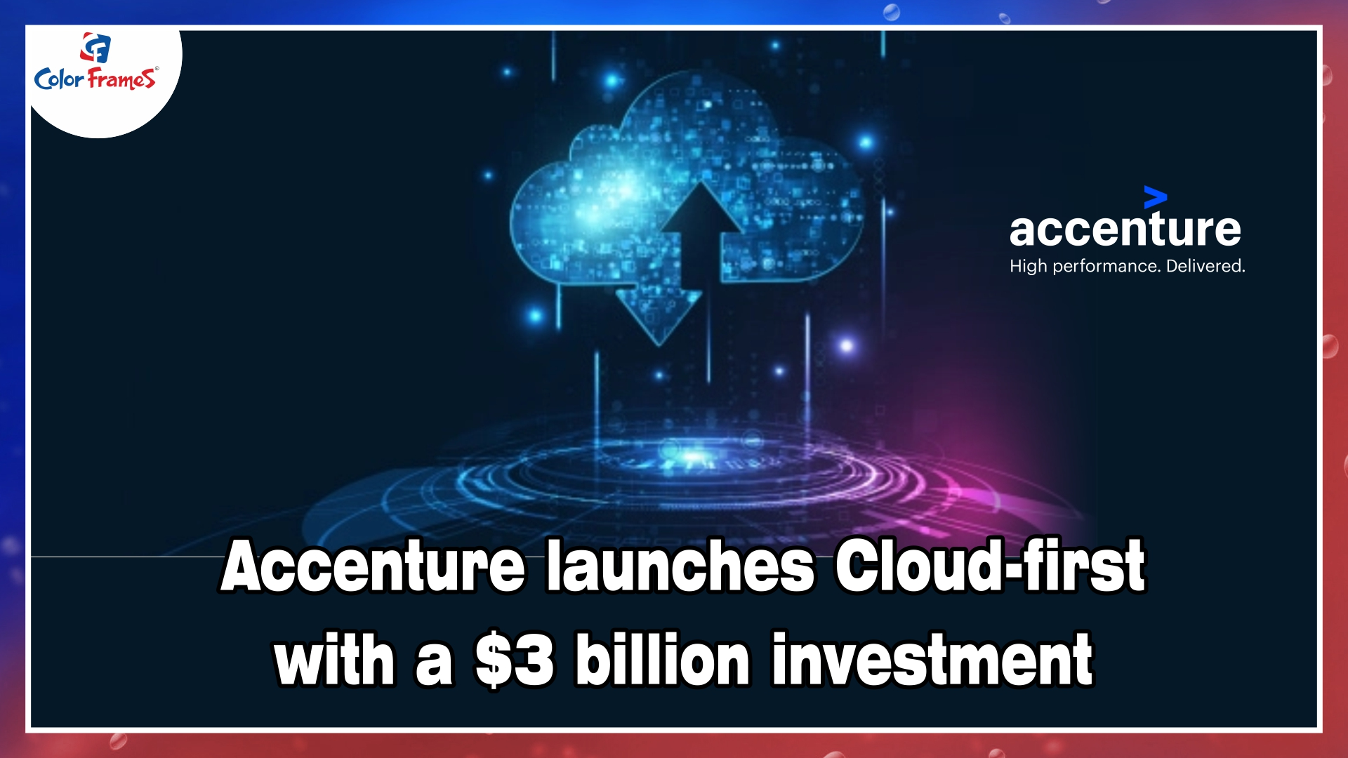 Accenture launches Cloud-first with a $3 billion investment in digital transformation for its clients.