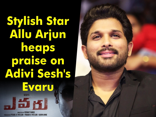 Allu Arjun is all praise for Evaru