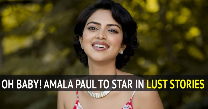 Oh Baby ! Amala Paul to star in Lust Stories