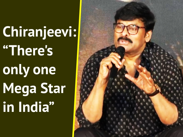 "Chiranjeevi: ""There's only one Mega Star in India"""