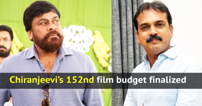 Chiranjeevi's 152nd film budget finalized