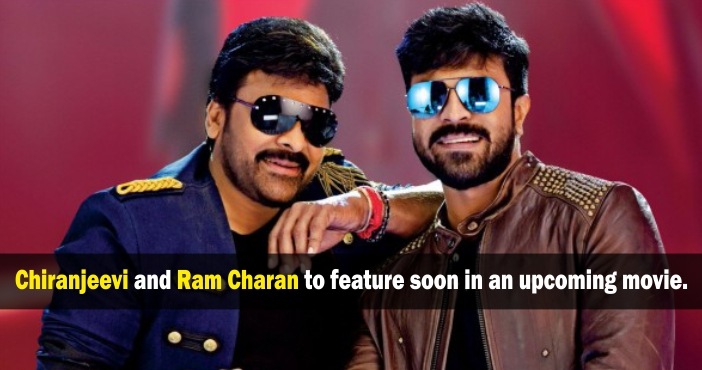 Ram Charan and Chiranjeevi to Feature soon in an Upcoming Tollywood Film