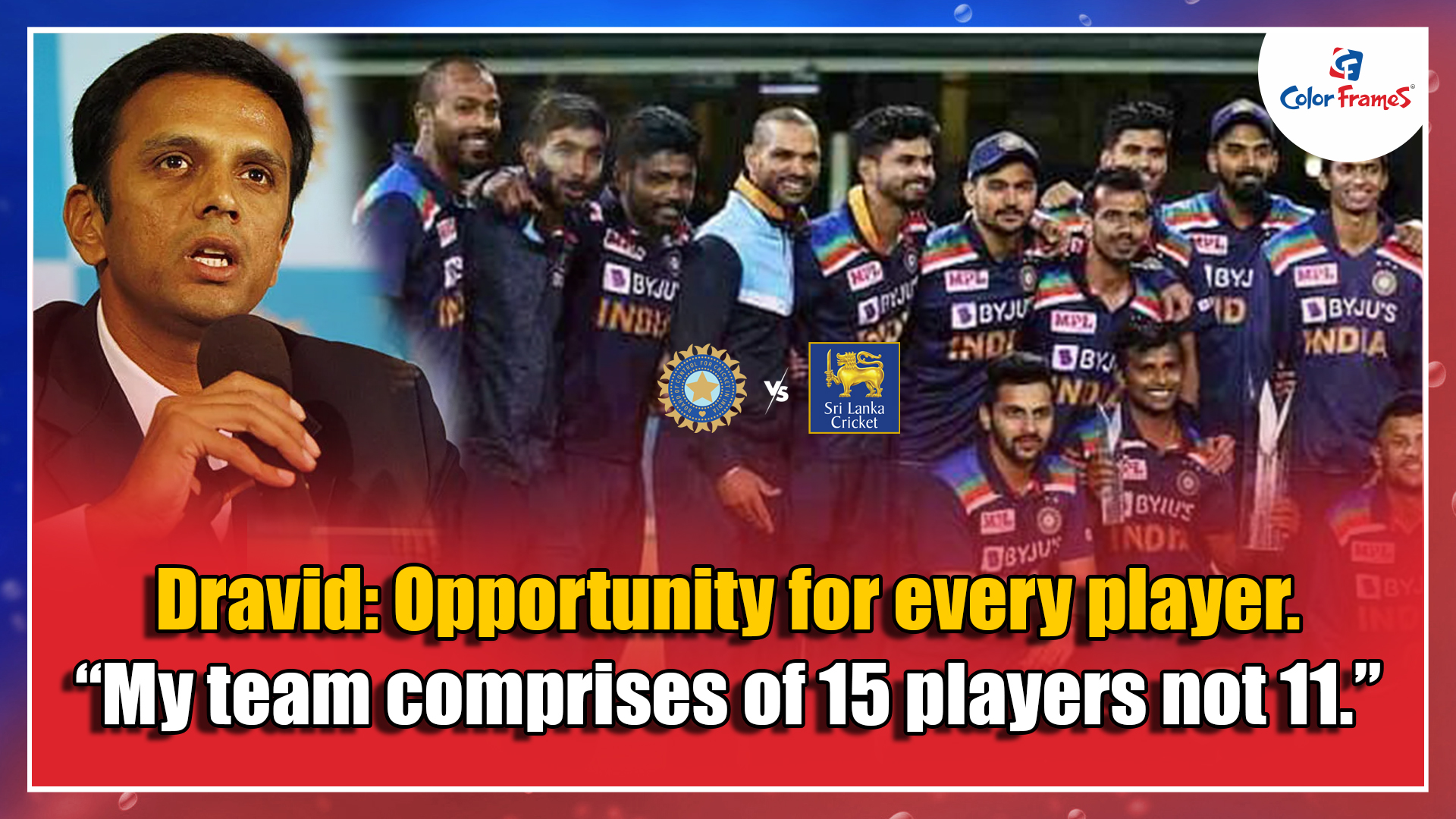 """Dravid: Opportunity for every player. """"My team comprises of 15 players not 11."""""""