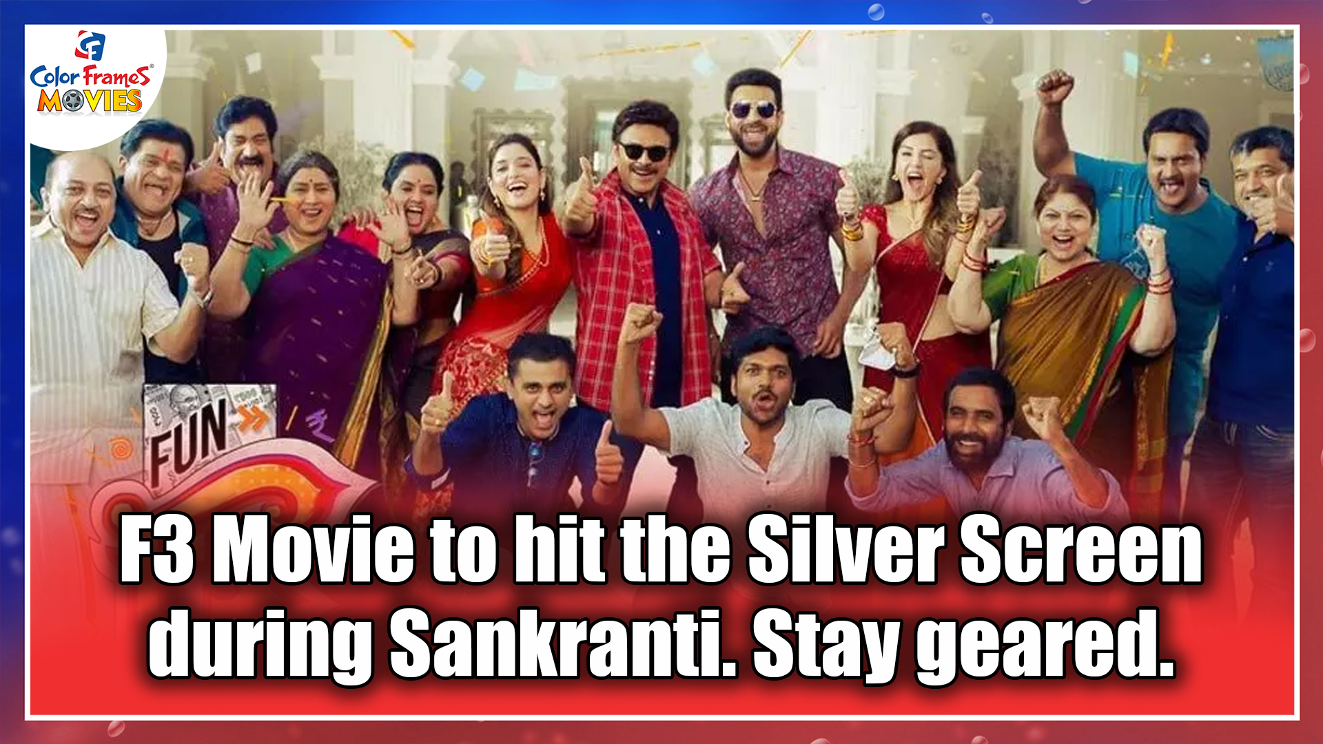 F3 Movie to hit the Silver Screen during Sankranti. Stay geared.