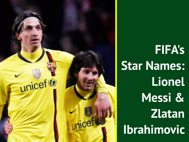 Lionel Messi and Zlatan Ibrahimovic: FIFA's Star Names