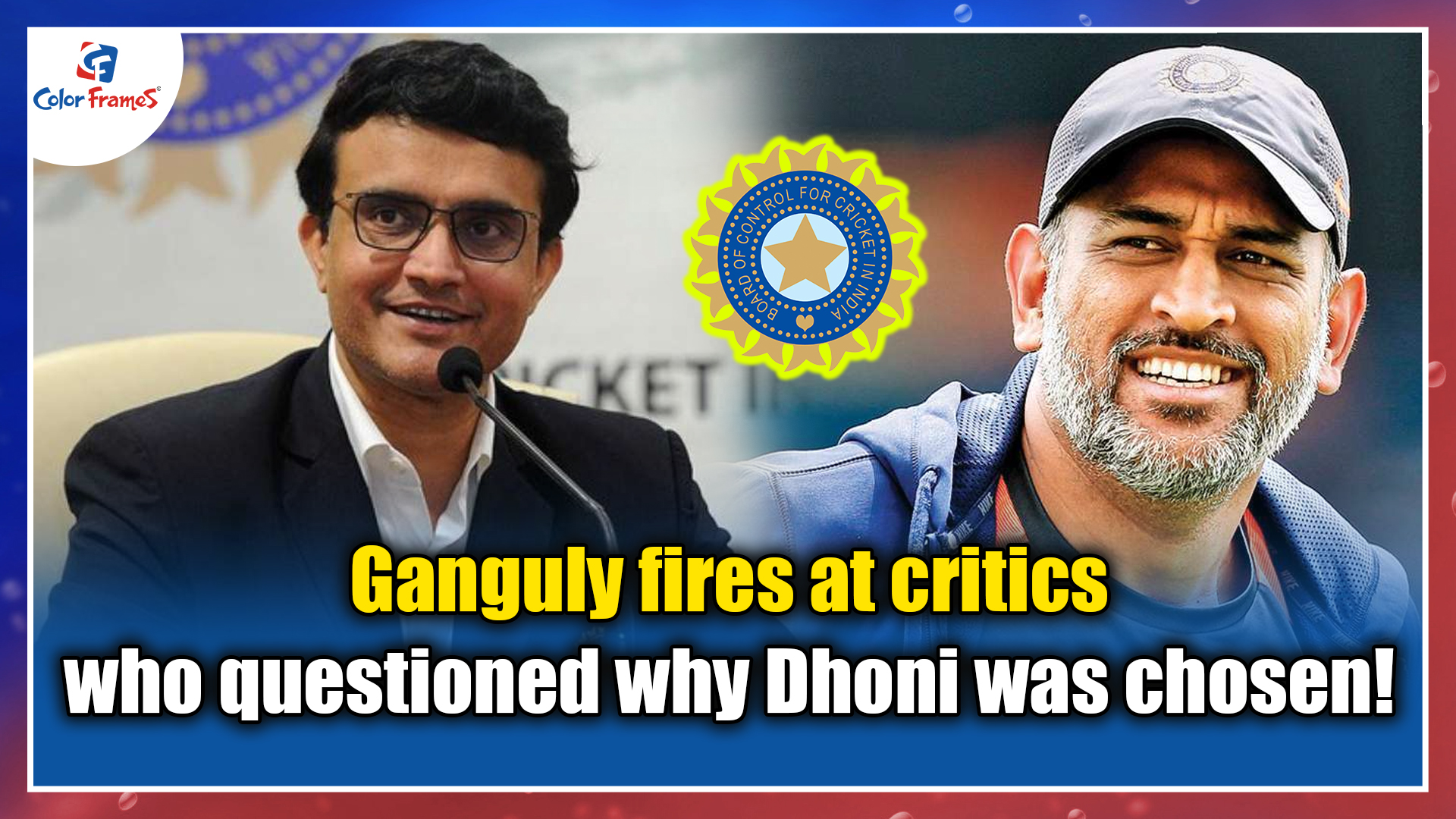 Ganguly fires at critics who questioned why Dhoni was chosen!