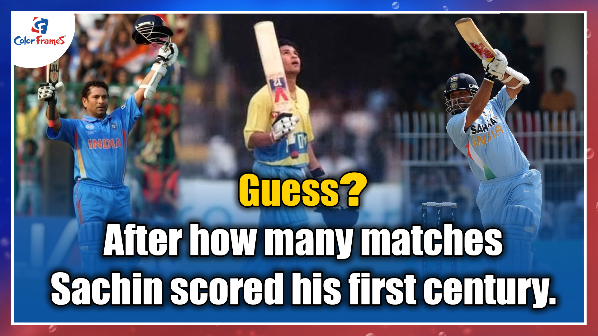 Guess? After how many matches Sachin scored his first century.
