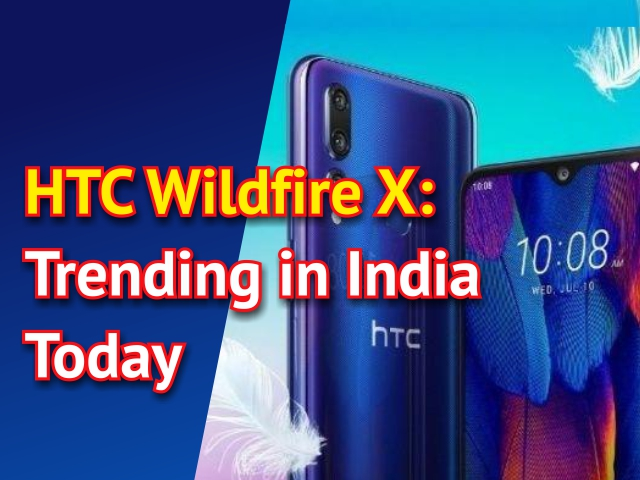HTC Wildfire X: Trending in India Today