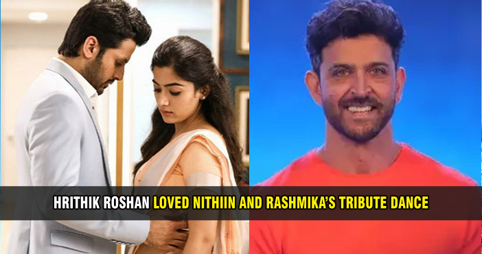 Hrithik Roshan loved Nithiin and Rashmika's tribute dance