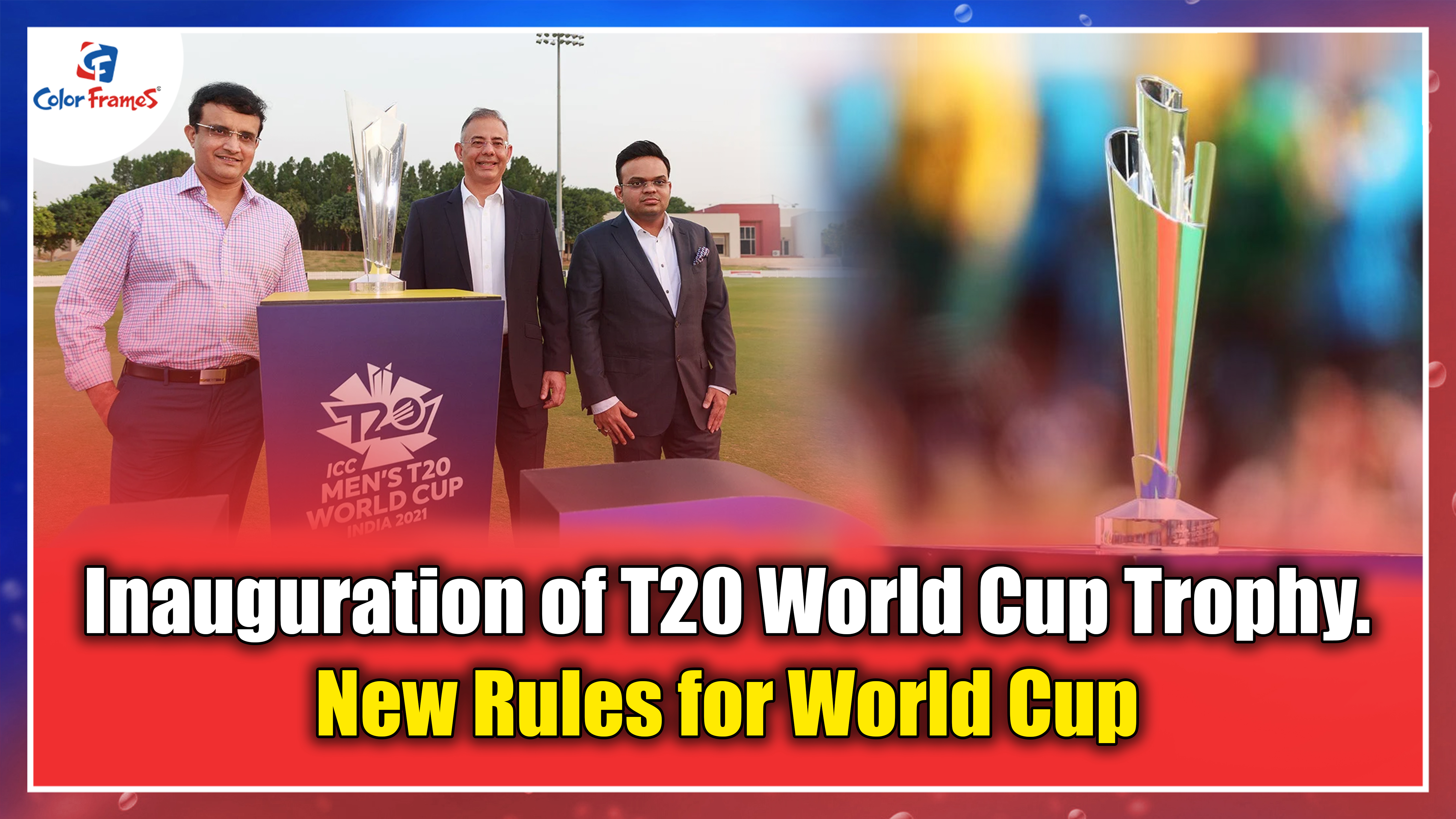 Inauguration of T20 World Cup Trophy. New Rules for World Cup.