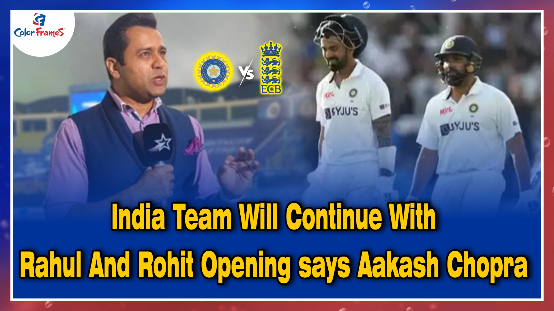 India Team Will Continue With Rahul And Rohit Opening says Aakash Chopra
