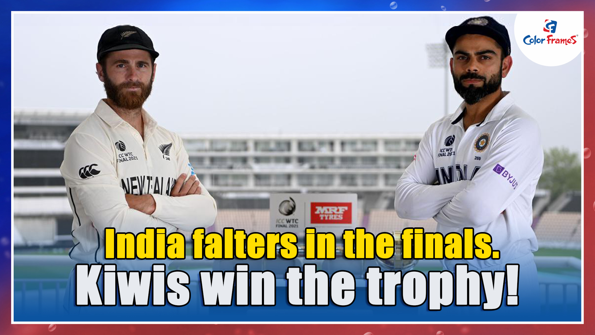 India falters in the finals. Kiwis win the trophy!