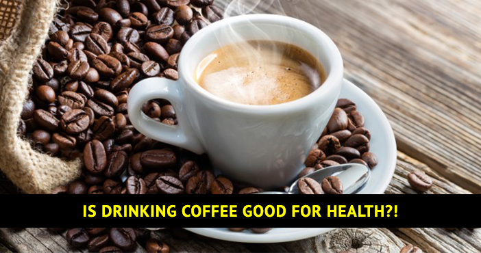 Is drinking coffee good for health?!