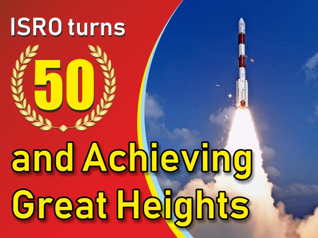 ISRO turns 50 and Achieving Great Heights