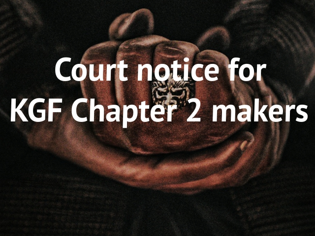Court notice for KGF: Chapter 2 makers