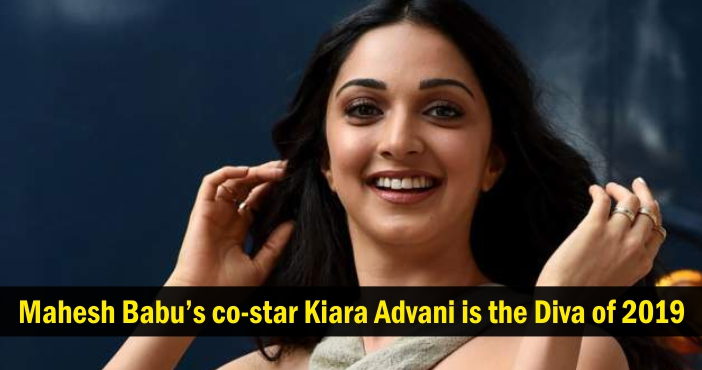 Mahesh Babu's co-star Kiara Advani is the Diva of 2019