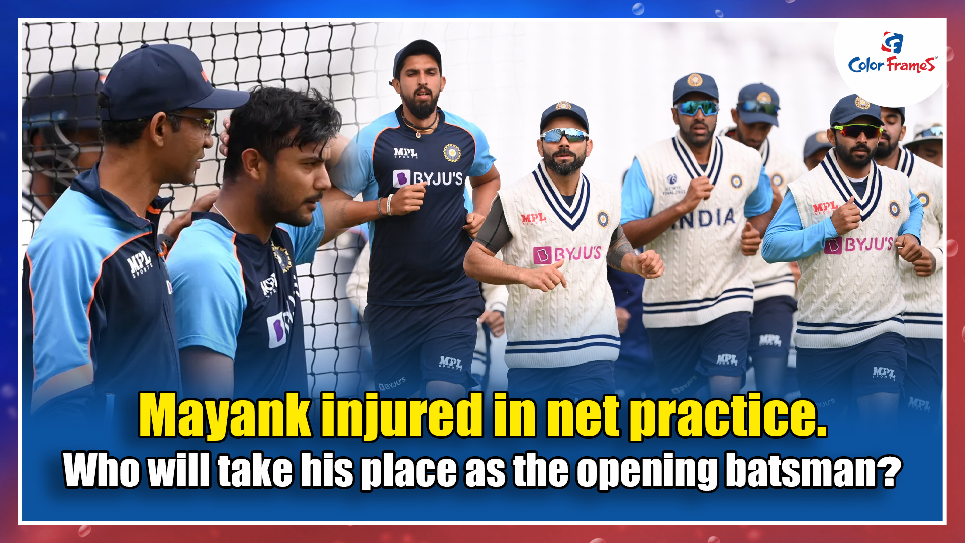 Mayank injured in net practice. Who will take his place as the opening batsman?