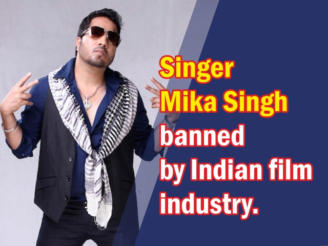 Singer Mika Singh banned by Indian film industry