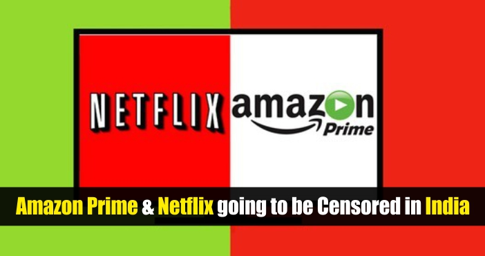 Amazon Prime & Netflix going to be censored in India