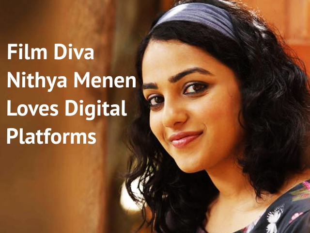 Film Diva Nithya Menen Loves Digital Platforms