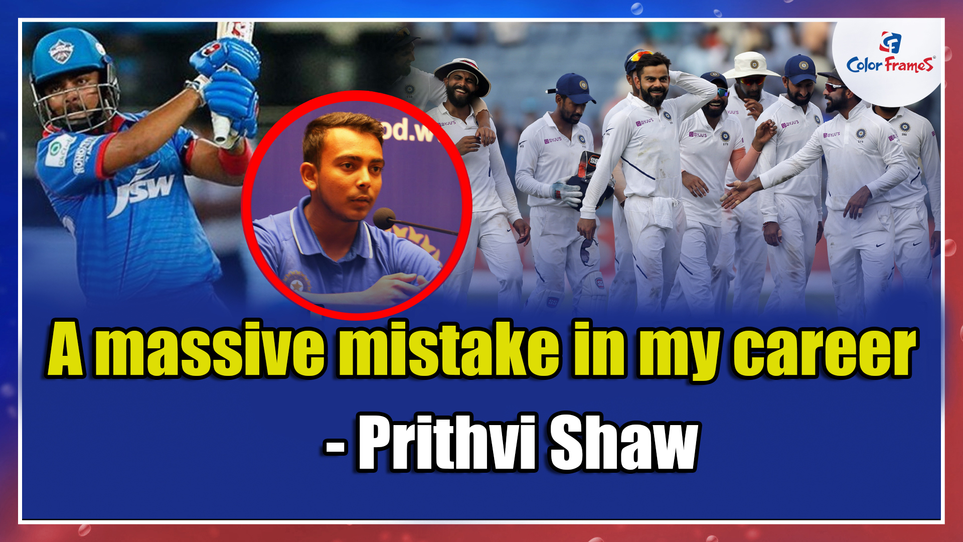 A massive mistake in my career      - Prithvi Shaw