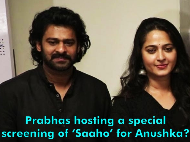 Prabhas hosting a special screening of 'Saaho' for Anushka?