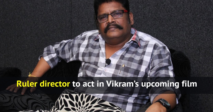 Ruler director to act in Vikram's upcoming film