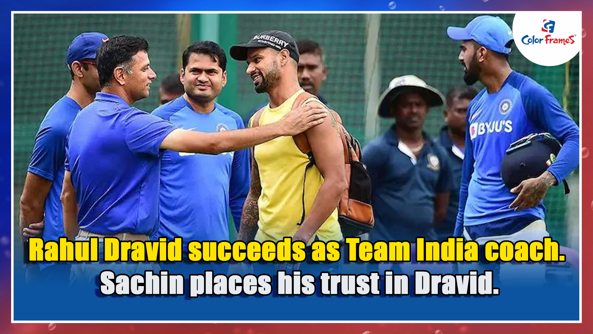 Rahul Dravid succeeds as Team India coach.  Sachin places his trust in Dravid.