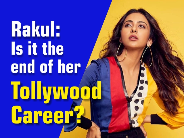 Rakul: Is it the end of her Tollywood Career?