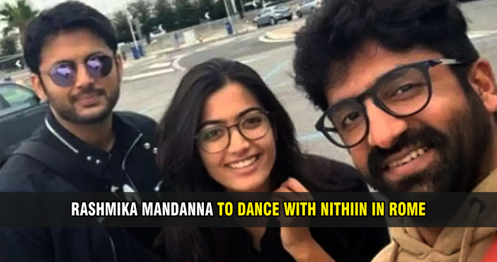Rashmika Mandanna to dance with Nithiin in Rome