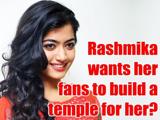 Rashmika wants her fans to build a temple for her?