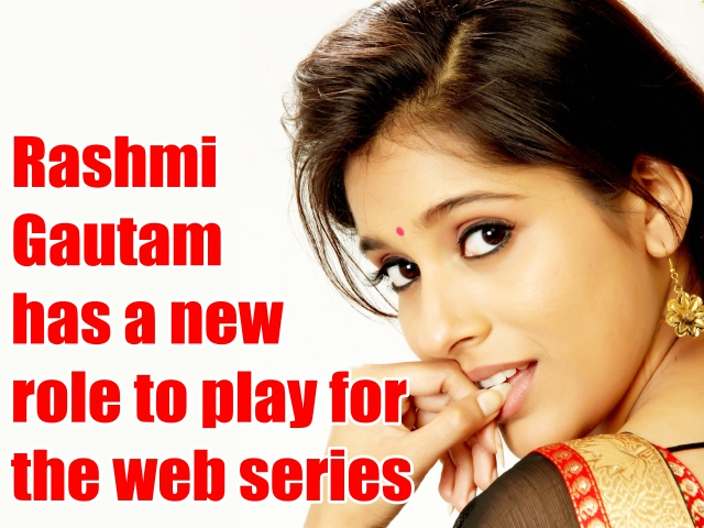 Rashmi Gautam has a new role to play for the web series
