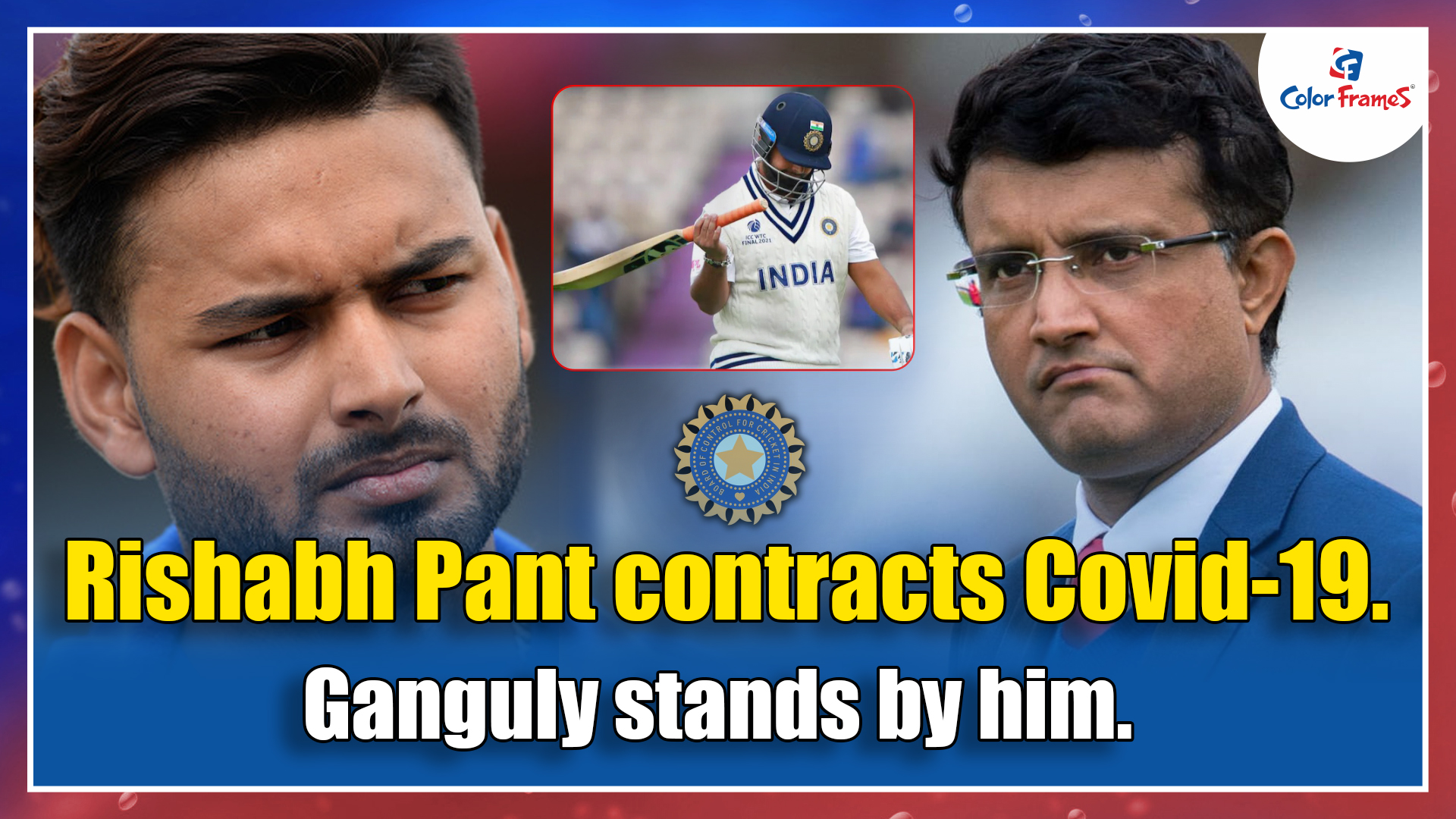 Rishabh Pant contracts Covid-19. Ganguly stands by him.