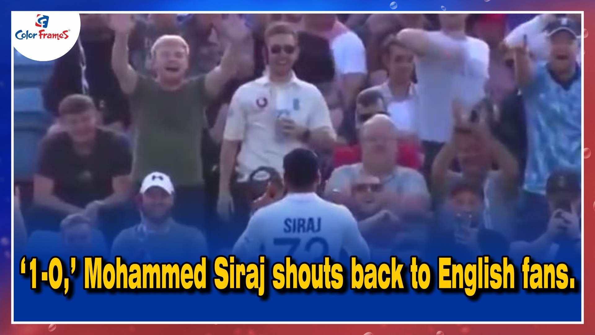 '1-0,' Mohammed Siraj shouts back to English fans.