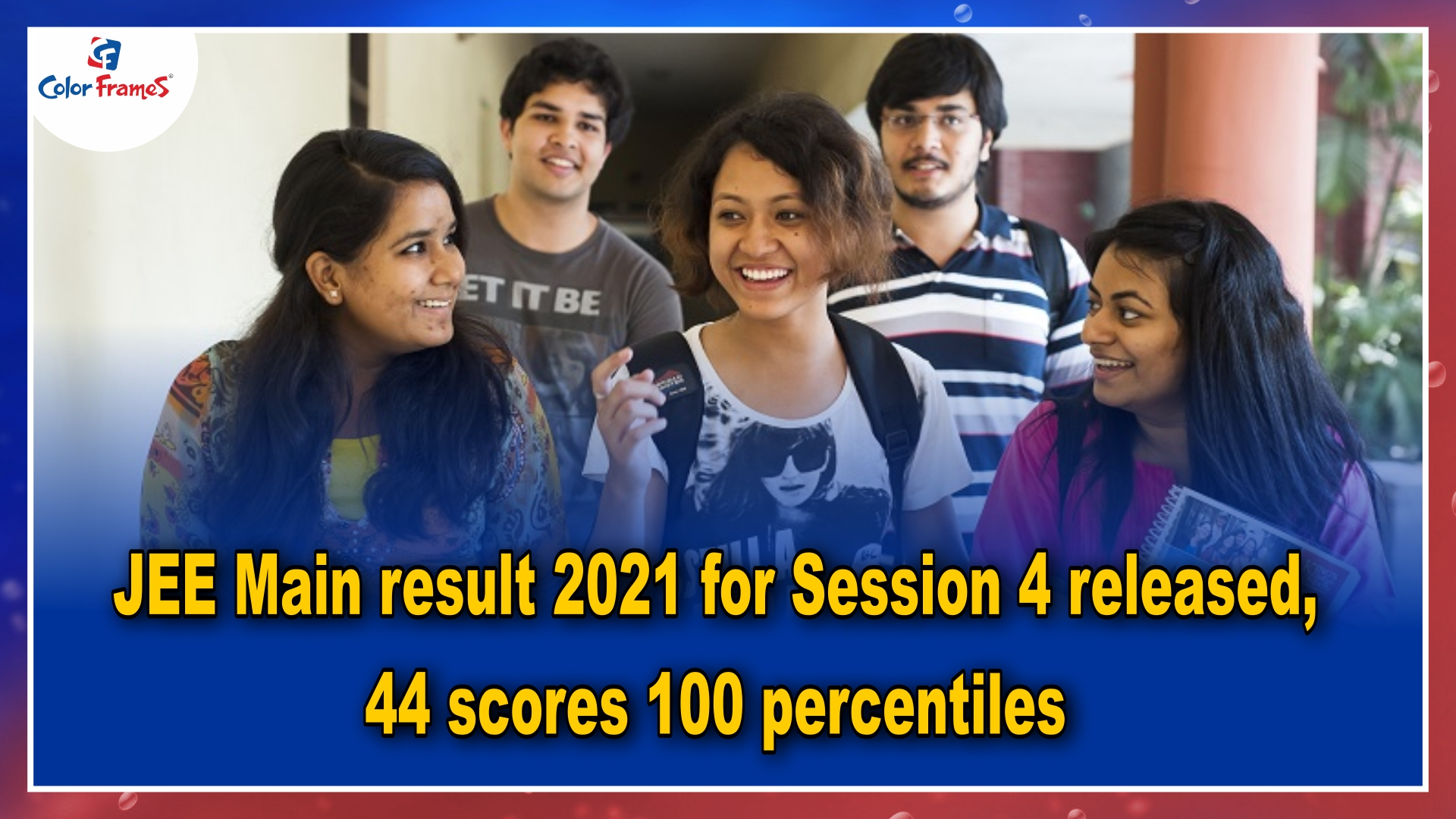 JEE Main result 2021 for Session 4 released, 44 scores 100 percentiles