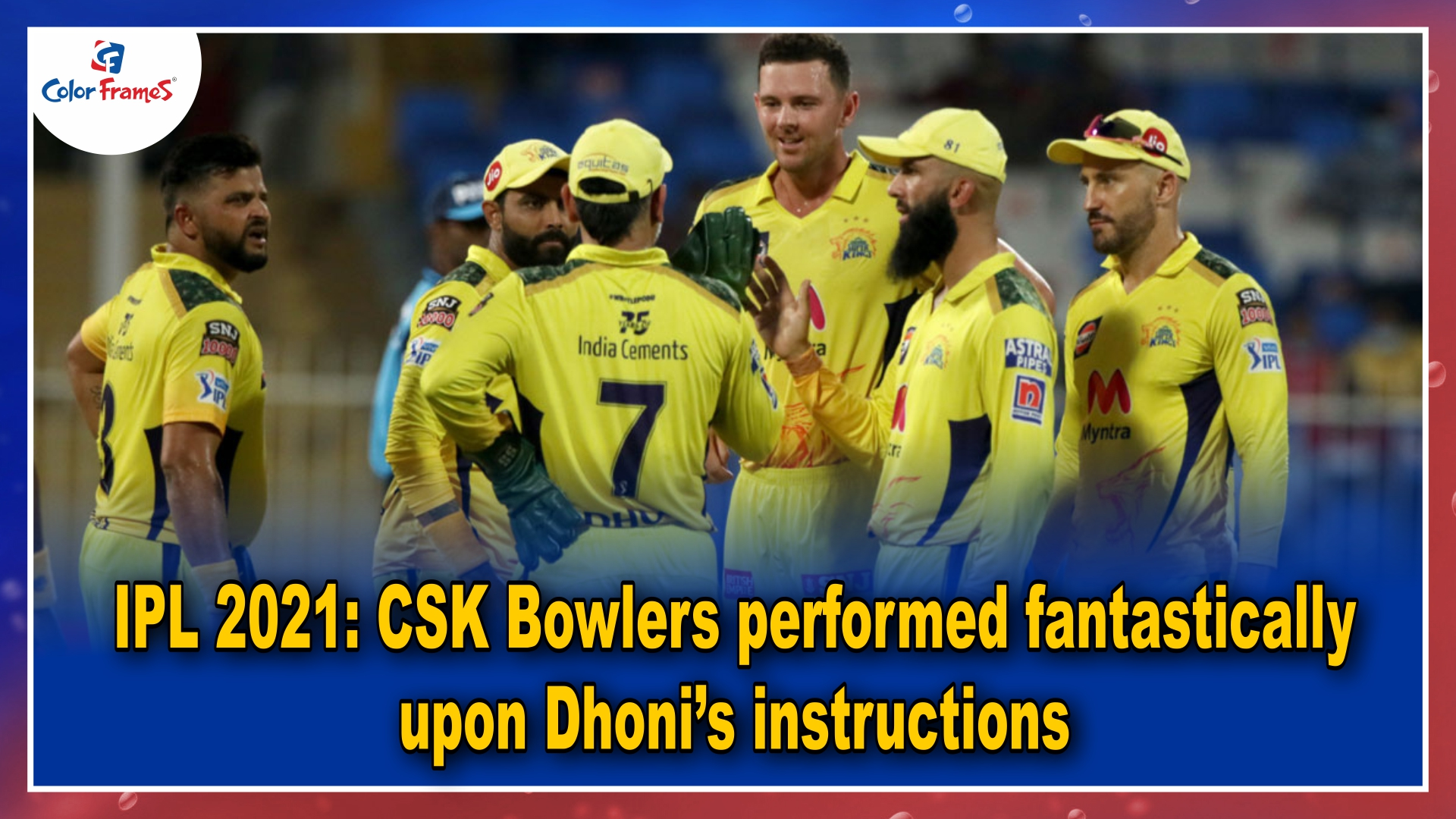 IPL 2021: CSK Bowlers performed fantastically upon Dhoni's instructions