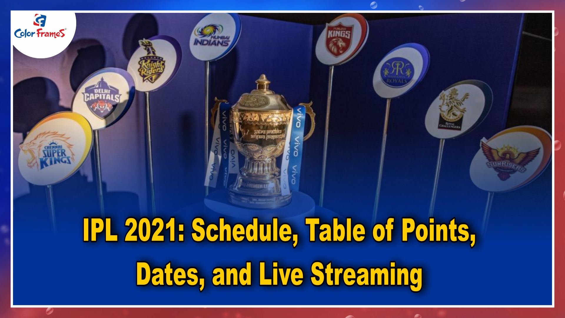 IPL 2021: Schedule, Table of Points, Dates, and Live Streaming