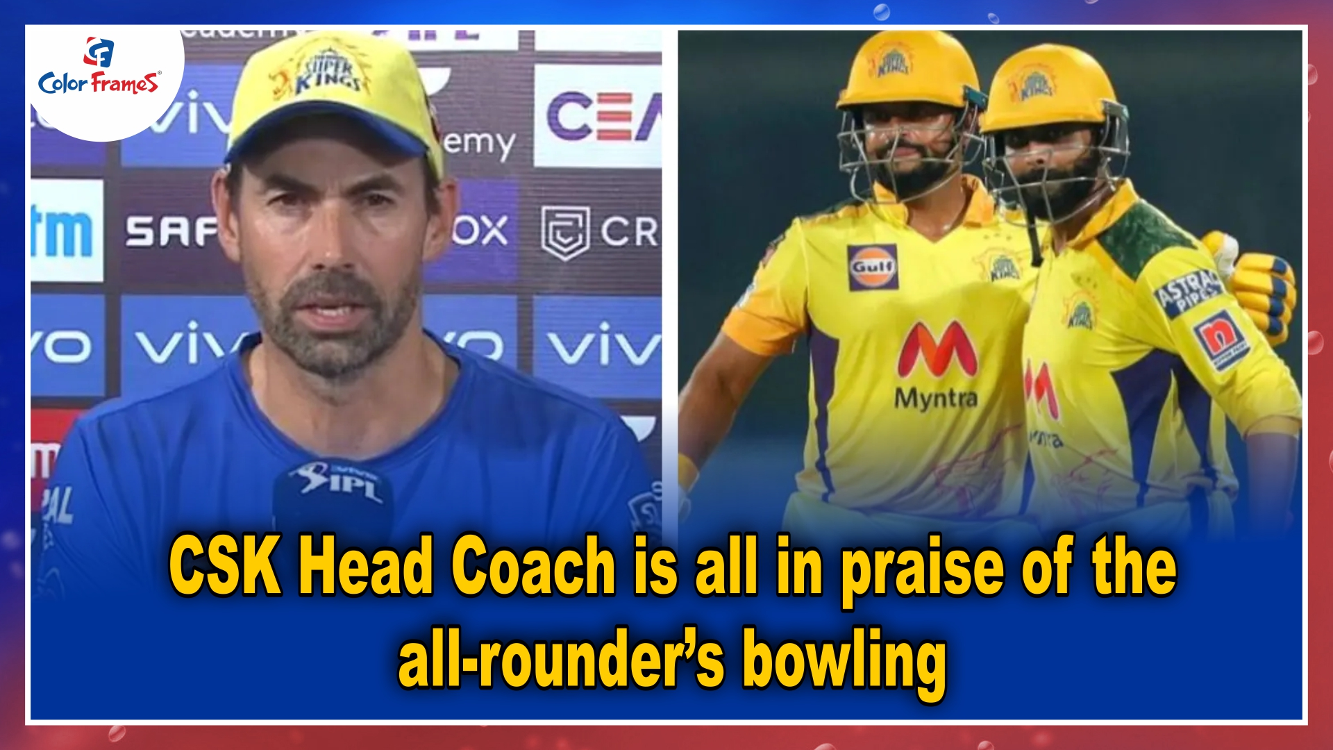 CSK Head Coach is all in praise of the all-rounder's bowling