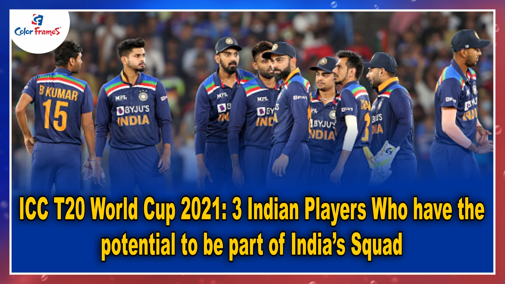 ICC T20 World Cup 2021: 3 Indian Players Who have the potential to be part of India's Squad