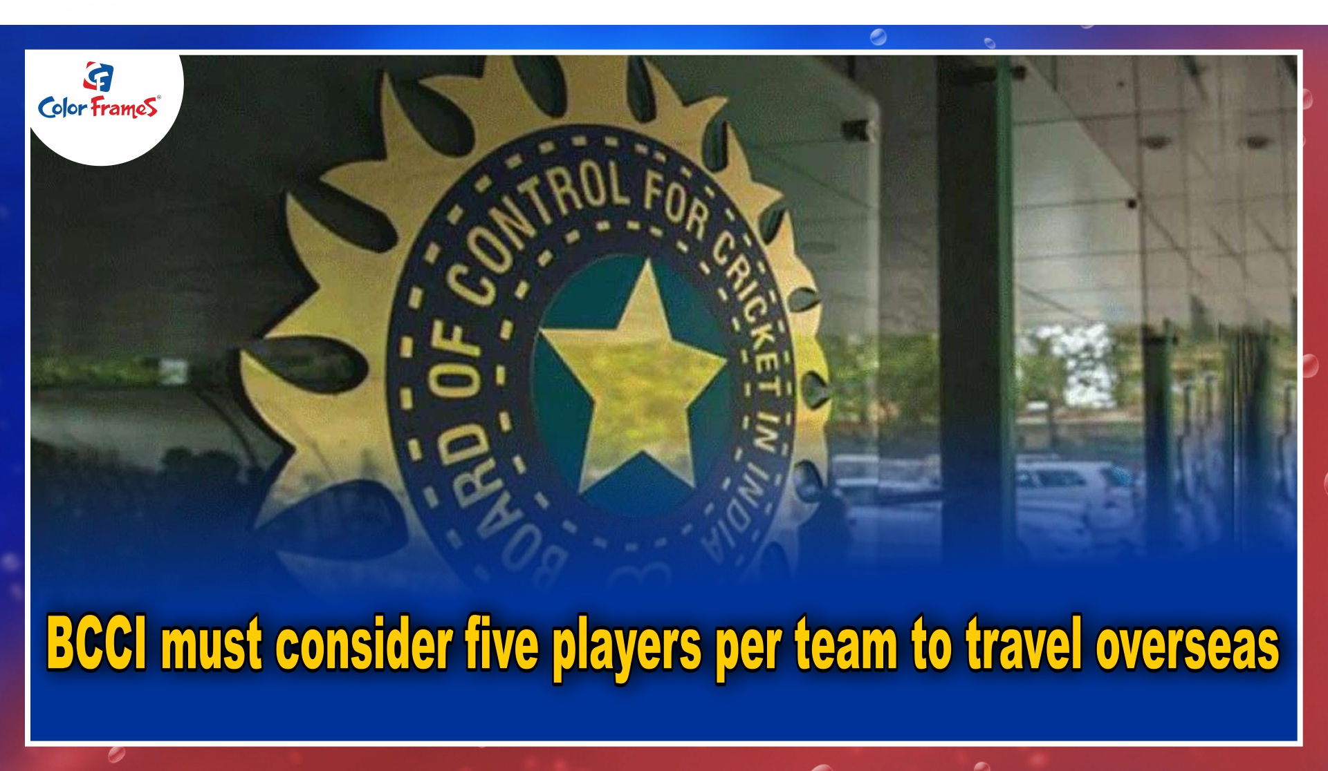 BCCI must consider five players per team to travel overseas