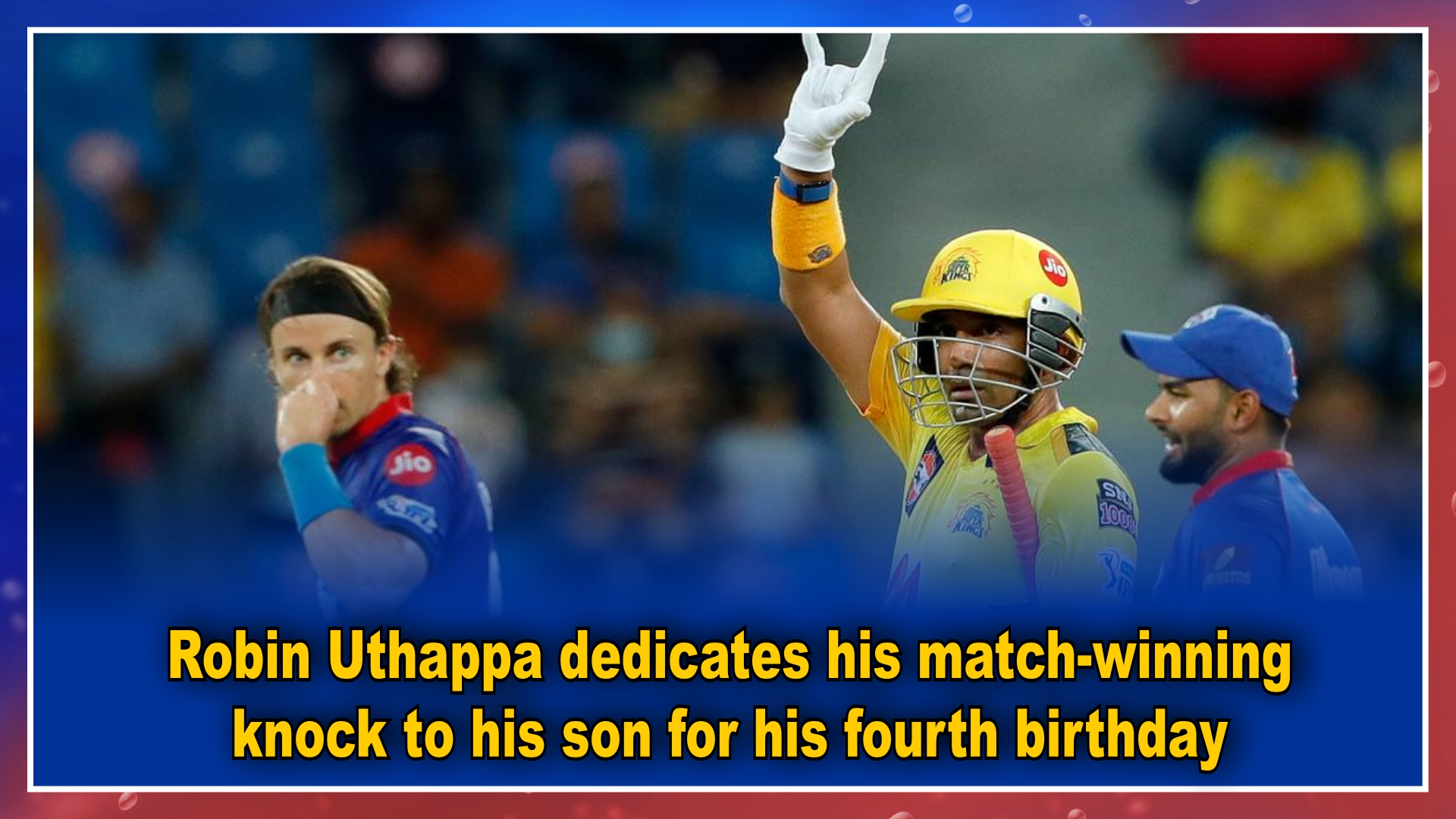 Robin Uthappa dedicates his match-winning knock to his son for his fourth birthday