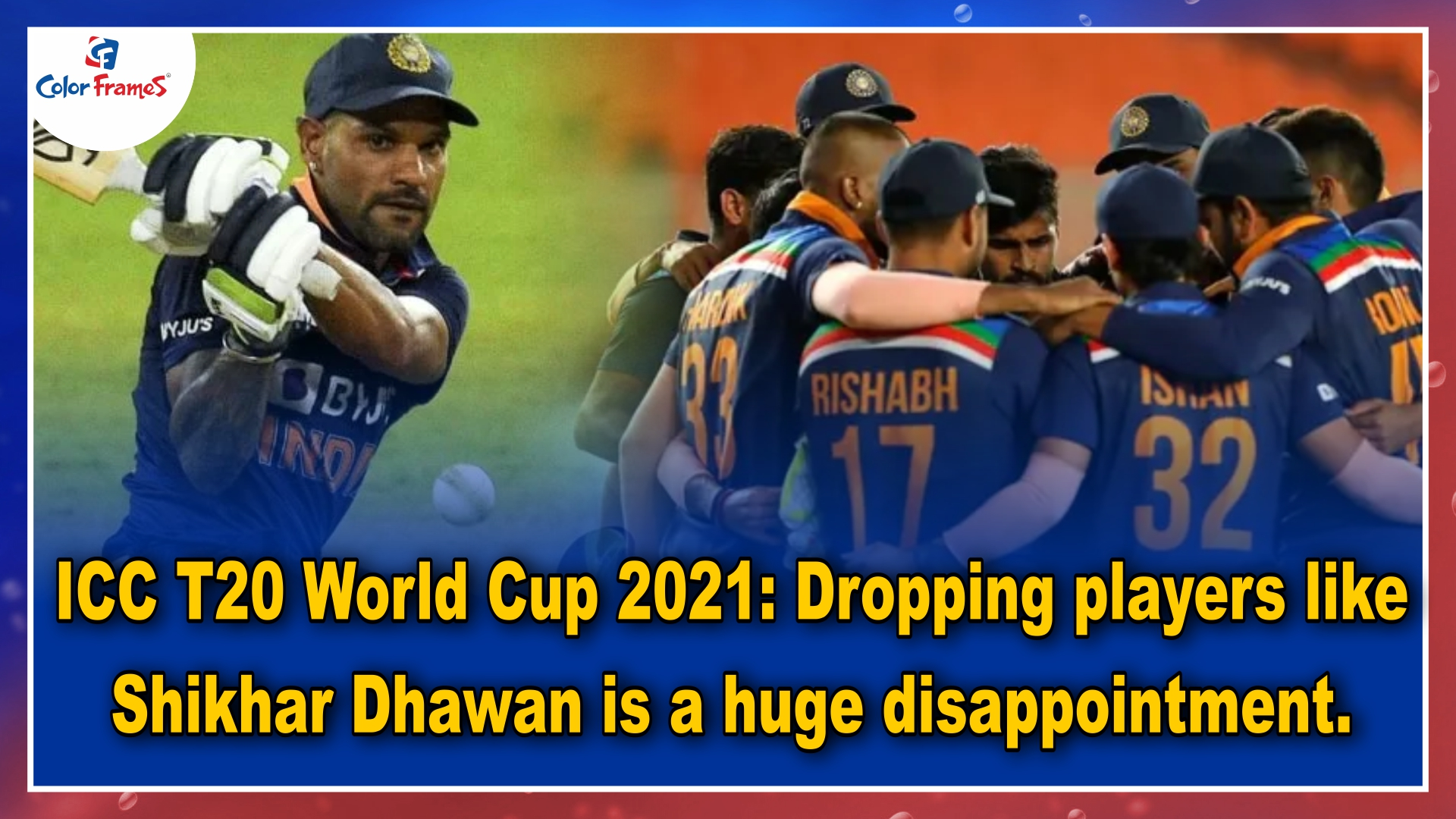 ICC T20 World Cup 2021: Dropping players like Shikhar Dhawan is a huge disappointment.
