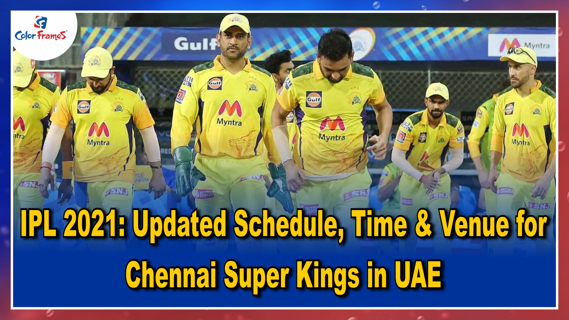 IPL 2021: Updated Time and Venue for Chennai Super Kings (CSK)