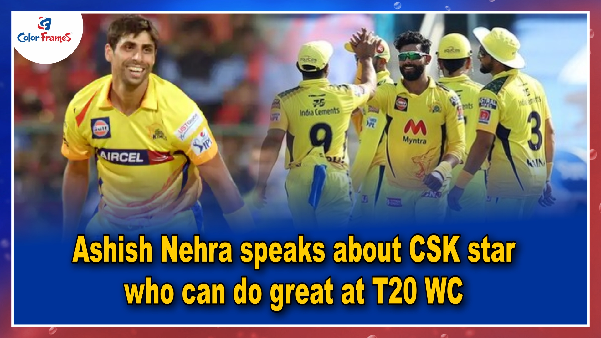 Ashish Nehra speaks about CSK star who can do great at T20 WC