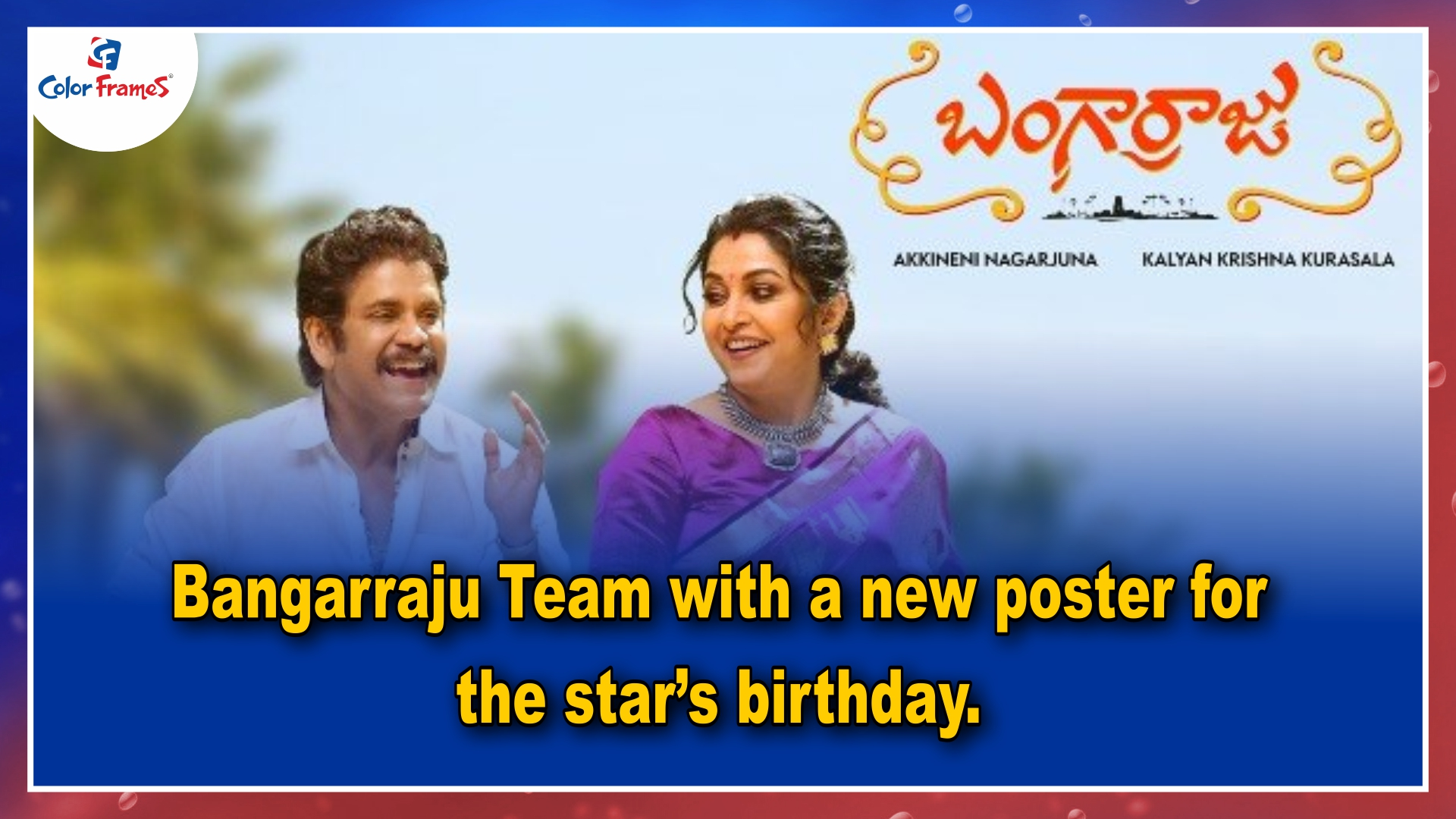 Bangarraju Team with a new poster for the star's birthday.