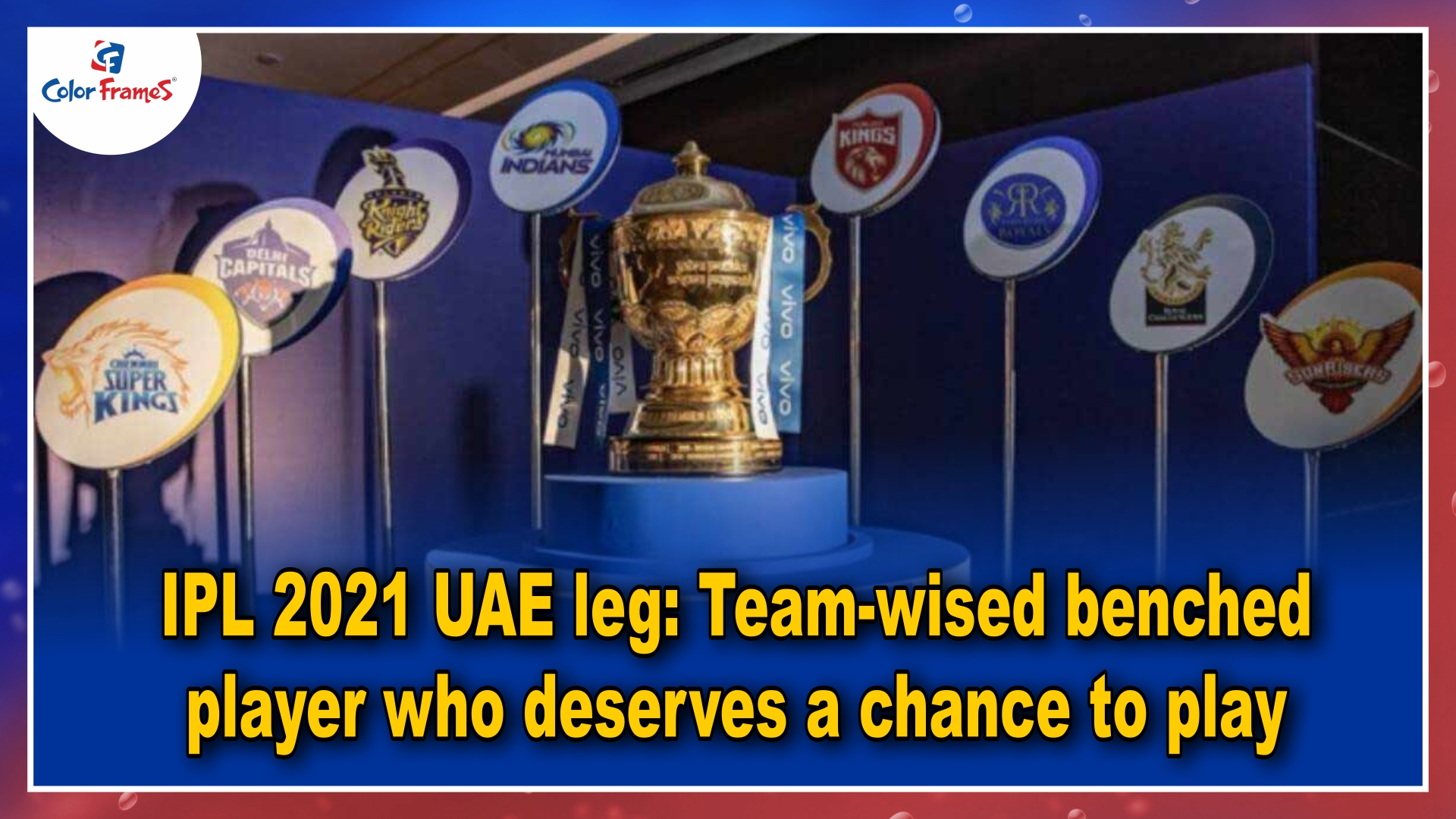 IPL 2021 UAE leg: Team-wised benched player who deserves a chance to play
