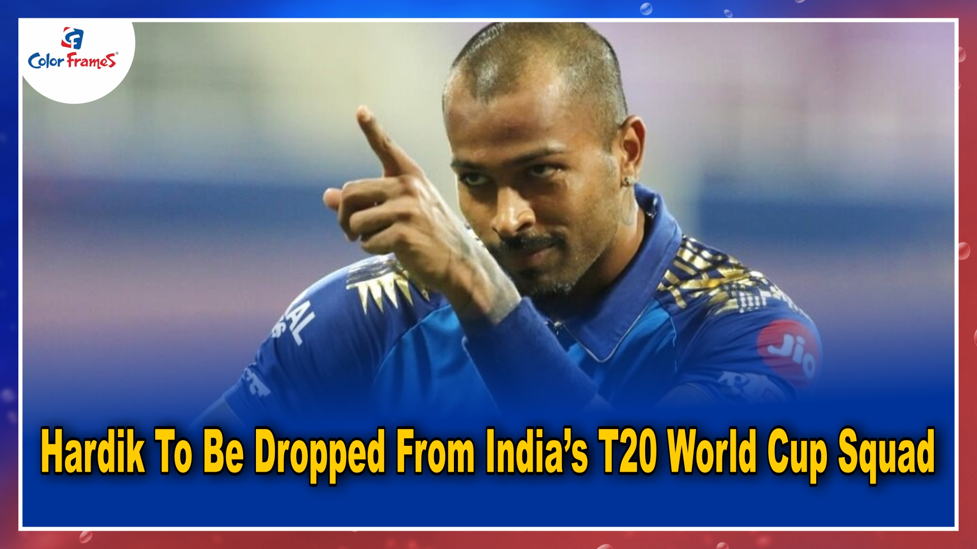Hardik To Be Dropped From India's T20 World Cup Squad
