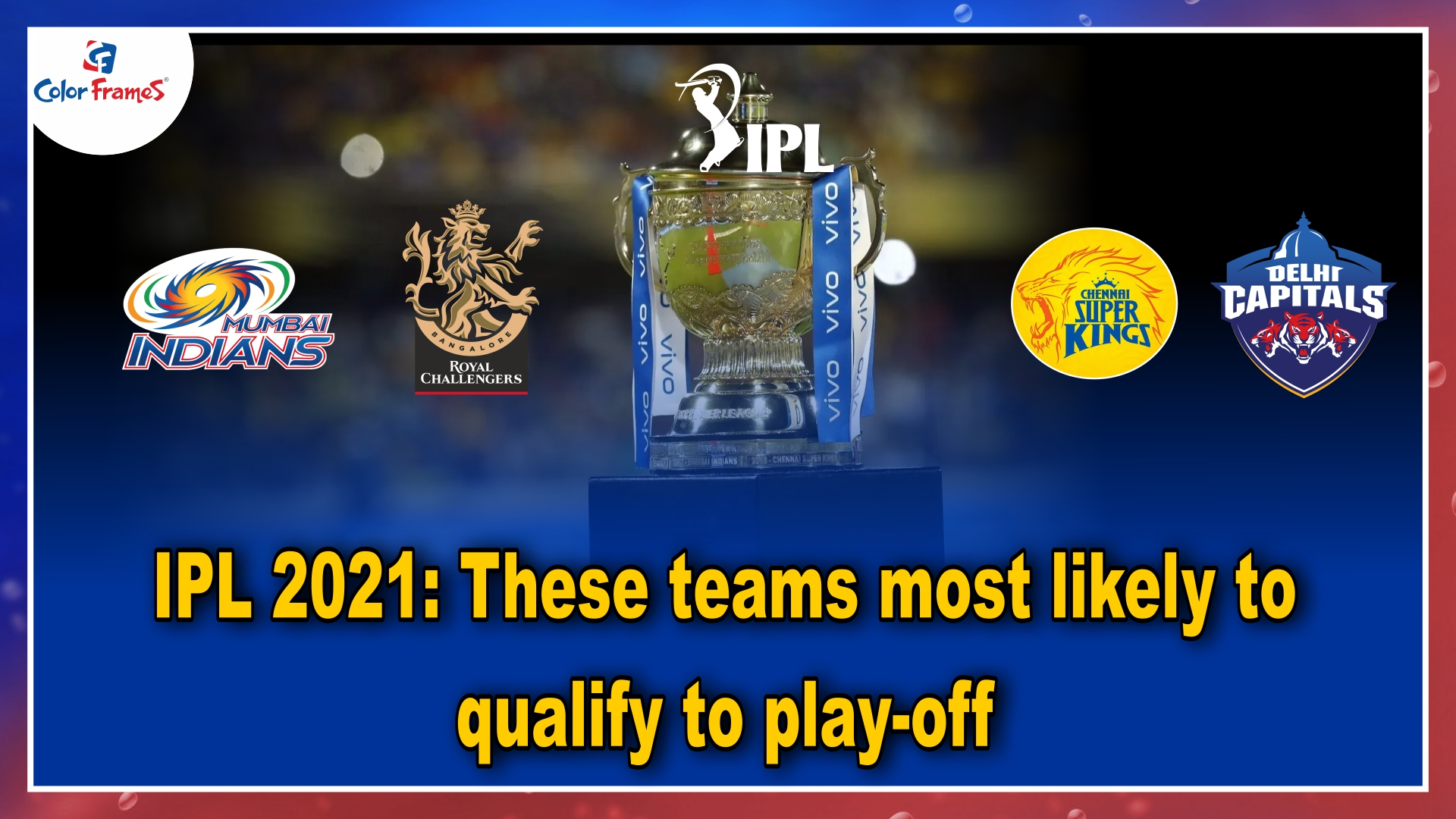 IPL 2021: These teams most likely to qualify to play-off